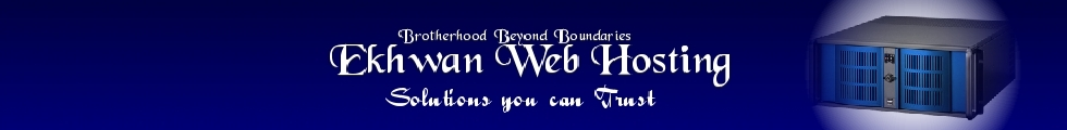 :: Ekhwan Web Hosting :: Your Gateway to an Online Presence :: Solutions with a Difference :: Brotherhood Beyond Boundaries :: Web Hosting, Linux Hosting, Reliable Hosting, Secure Hosting